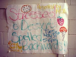 """""""Stressed is desserts spelled backwards!"""""""